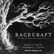Racecraft: The Soul of Inequality in American Life Audiobook, by Karen E. Fields, Barbara J. Fields