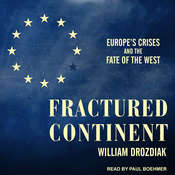 Fractured Continent: Europes Crises and the Fate of the West Audiobook, by William Drozdiak