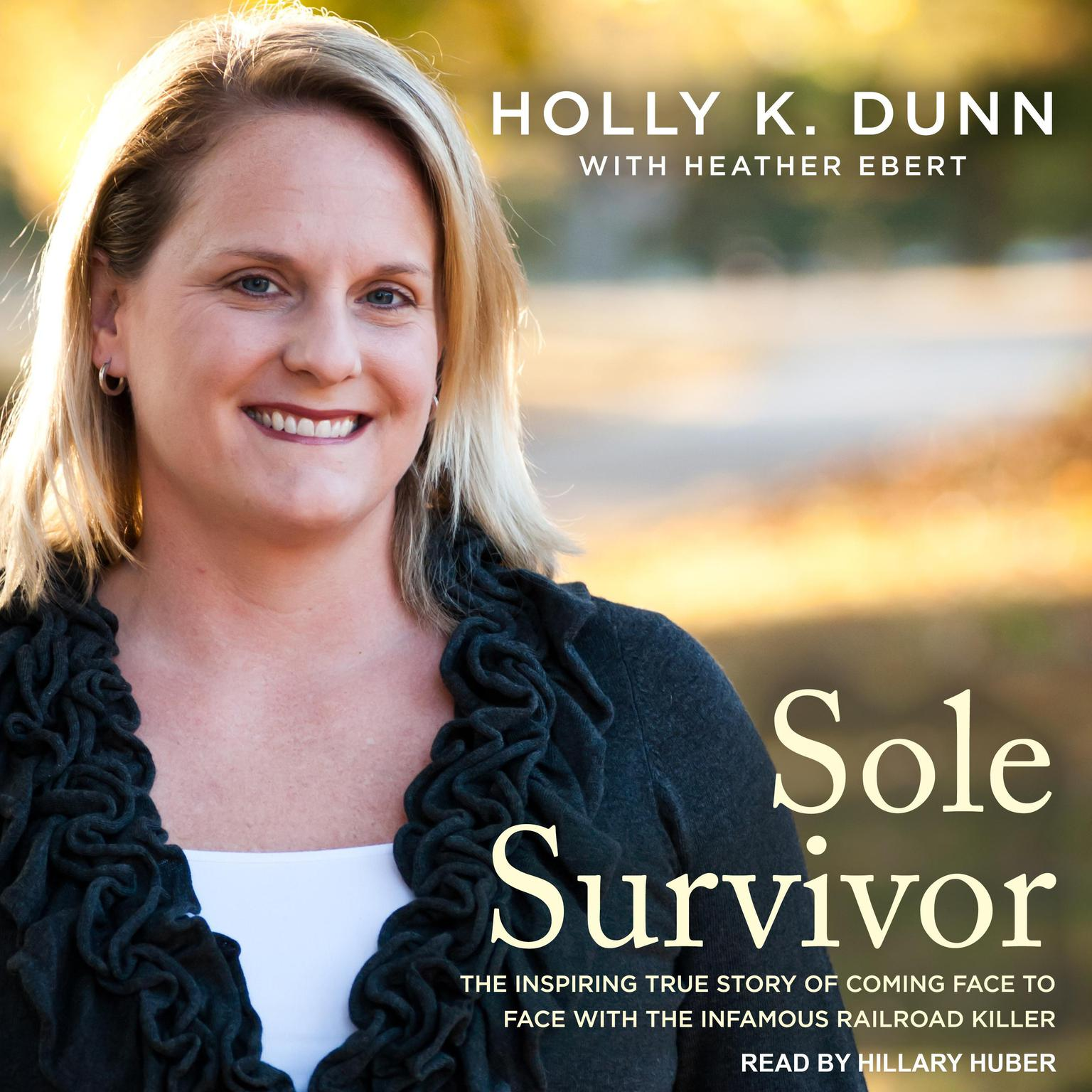 Sole Survivor: The Inspiring True Story of Coming Face to Face with the Infamous Railroad Killer Audiobook, by Holly Dunn