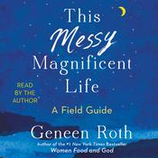 This Messy Magnificent Life: A Field Guide Audiobook, by Geneen Roth
