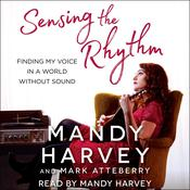 Sensing the Rhythm: Finding My Voice in a World Without Sound Audiobook, by Mark Atteberry, Mandy Harvey