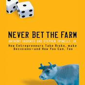 Never Bet the Farm: How Entrepreneurs Take Risks, Make Decisions - and How You Can, Too Audiobook, by Anthony Iaquinto, Stephen Spinelli