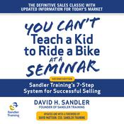 You Cant Teach a Kid to Ride a Bike at a Seminar: Sandler Trainings 7-Step System for Successful Selling 2nd Edition Audiobook, by David Mattson