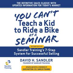 You Cant Teach a Kid to Ride a Bike at a Seminar: Sandler Trainings 7-Step System for Successful Selling 2nd Edition Audiobook, by David H. Sandler, David Mattson