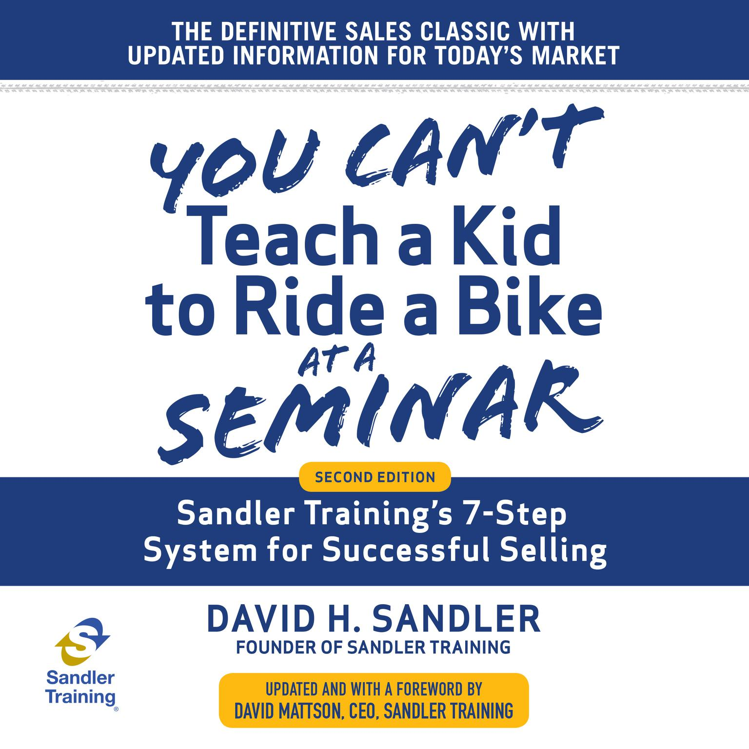 Printable You Can't Teach a Kid to Ride a Bike at a Seminar: Sandler Training's 7-Step System for Successful Selling 2nd Edition Audiobook Cover Art