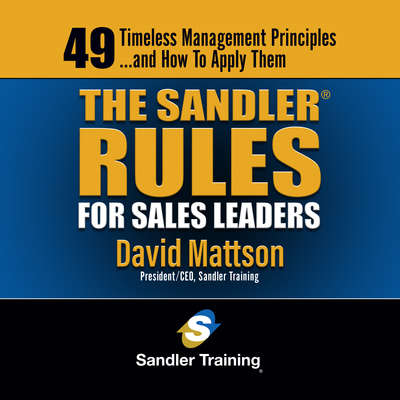 The Sandler Rules for Sales Leaders: 49 Timeless Managemet Principles¿and How to Apply Them Audiobook, by David Mattson