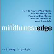 The Mindfulness Edge: How to Rewire Your Brain for Leadership and Personal Excellence Without Adding to Your Schedule Audiobook, by Matt Tenney, Timothy Gard