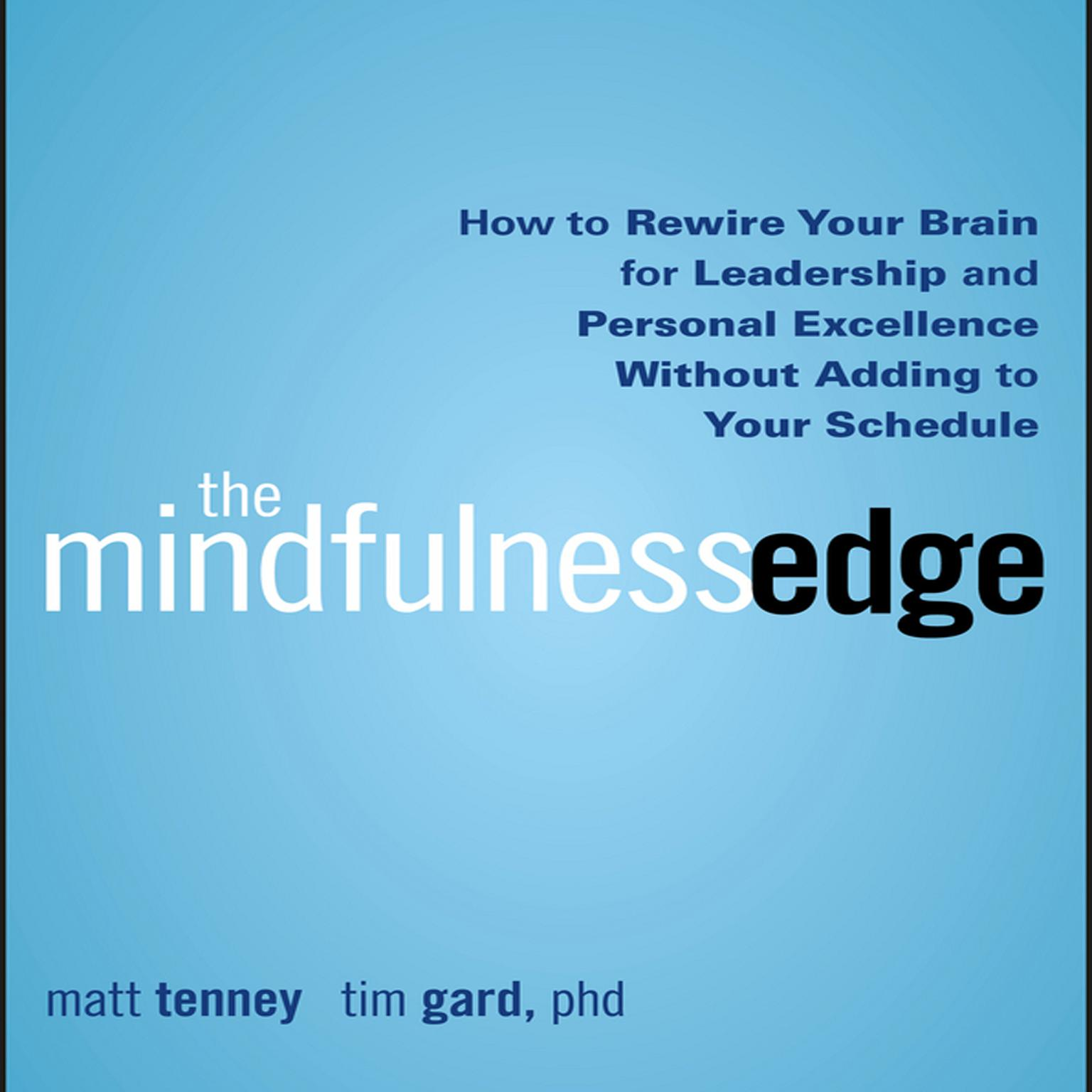 Printable The Mindfulness Edge: How to Rewire Your Brain for Leadership and Personal Excellence Without Adding to Your Schedule Audiobook Cover Art