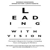 Leading With Vision: The Leaders Blueprint for Creating a Compelling Vision and Engaging the Workforce Audiobook, by Bonnie Hagemann, Simon Vetter, John Maketa