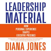 Leadership Material: How Personal Experience Shapes Executive Presence Audiobook, by Diana Wynne Jones, Diana Jones