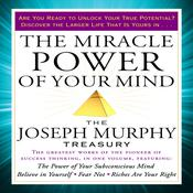 The Miracle Power Your Mind: The Joseph Murphy Treasury Audiobook, by Joseph Murphy