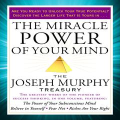 The Miracle Power of Your Mind: The Joseph Murphy Treasury Audiobook, by