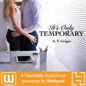 Its Only Temporary: A Hachette Audiobook powered by Wattpad Production Audiobook, by A.V. Geiger