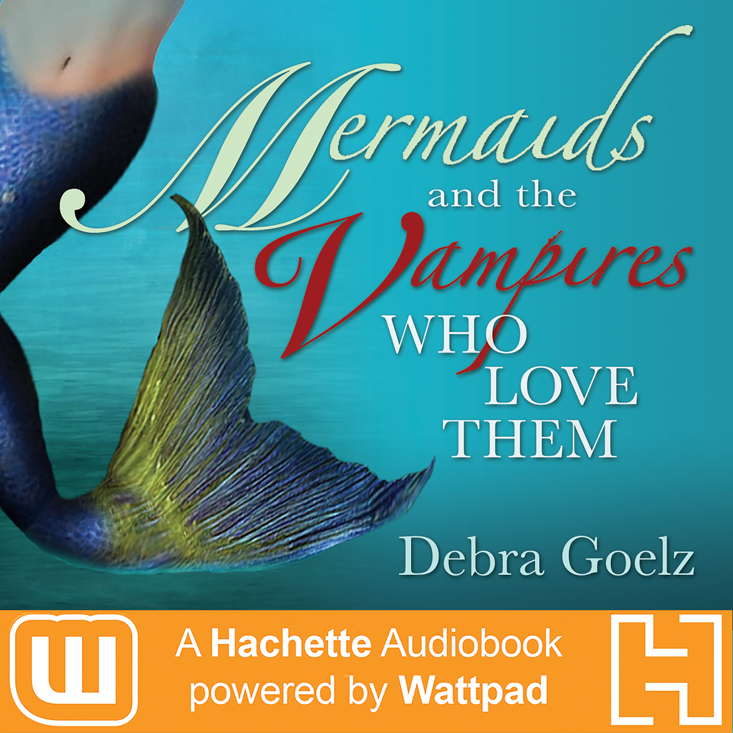 Printable Mermaids And The Vampires Who Love Them: A Hachette Audiobook powered by Wattpad Production Audiobook Cover Art