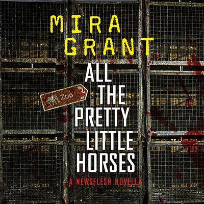 All the Pretty Little Horses: A Newsflesh Novella Audiobook, by Mira Grant