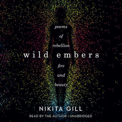 Wild Embers: Poems of Rebellion, Fire, and Beauty Audiobook, by Nikita Gill
