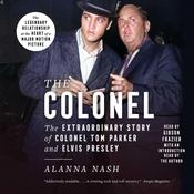 The Colonel: The Extraordinary Story of Colonel Tom Parker and Elvis Presley Audiobook, by Alanna Nash