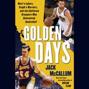 Golden Days: Wests Lakers, Stephs Warriors, and the California Dreamers Who Reinvented Basketball Audiobook, by Jack McCallum
