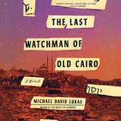 The Last Watchman of Old Cairo: A Novel Audiobook, by Michael David Lukas