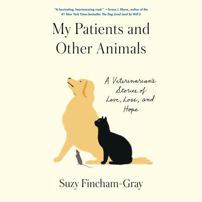 My Patients and Other Animals: A Veterinarians Stories of Love, Loss, and Hope Audiobook, by Suzy Fincham-Gray