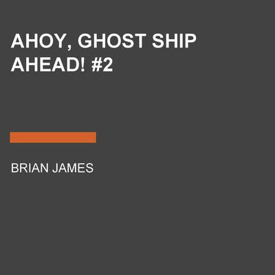 Ahoy, Ghost Ship Ahead! #2 Audiobook, by Brian James