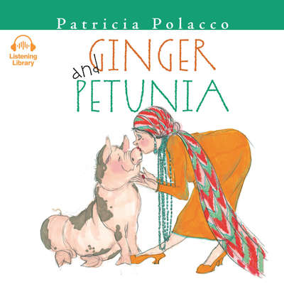 Ginger and Petunia Audiobook, by Patricia Polacco