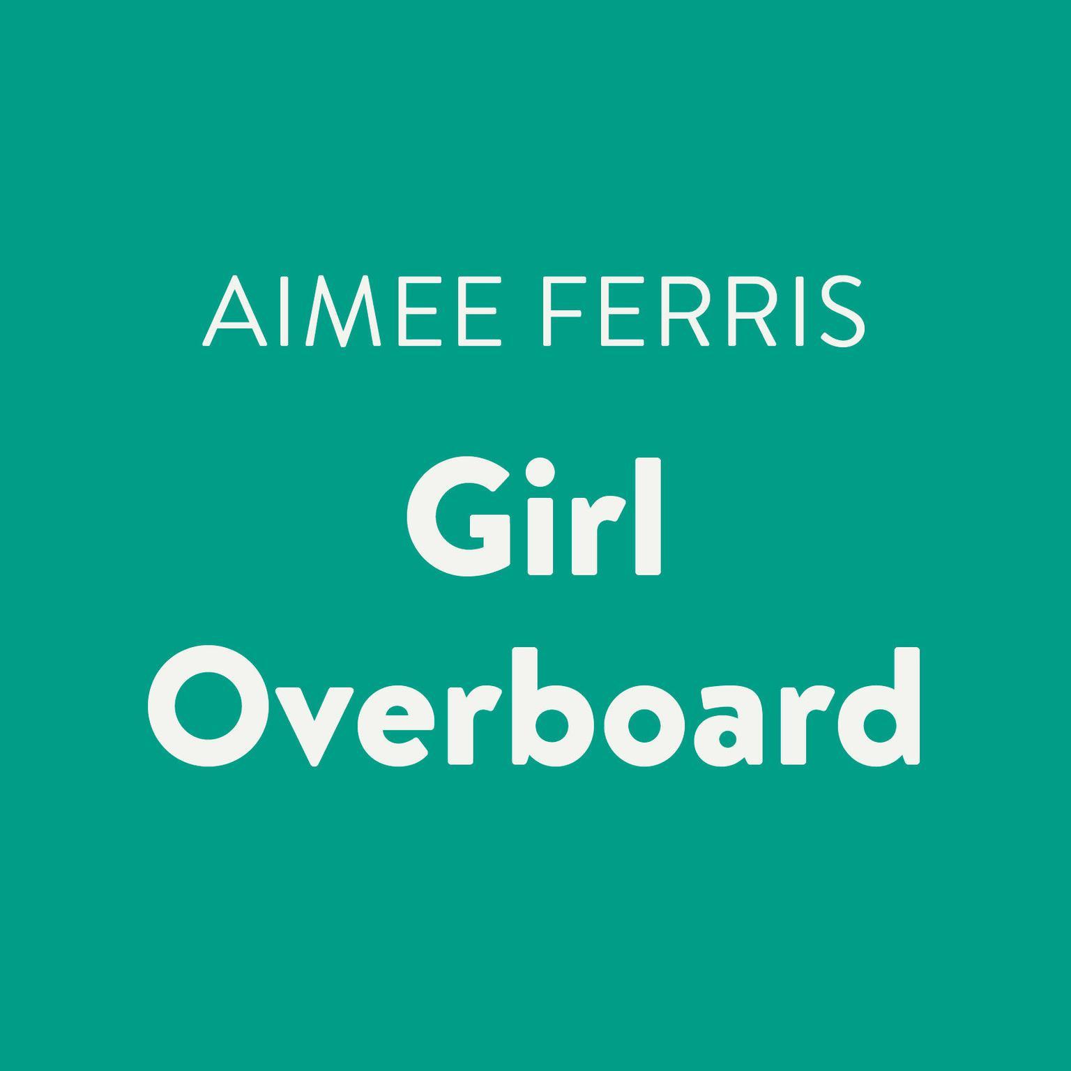 Girl Overboard Audiobook, by Aimee Ferris
