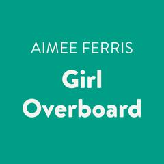 Girl Overboard Audiobook, by Aimee Ferris