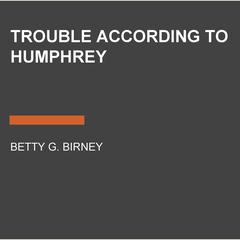 Trouble According to Humphrey Audiobook, by Betty G. Birney