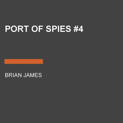 Port of Spies #4 Audiobook, by Brian James