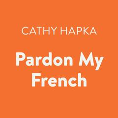 Pardon My French Audiobook, by Cathy Hapka