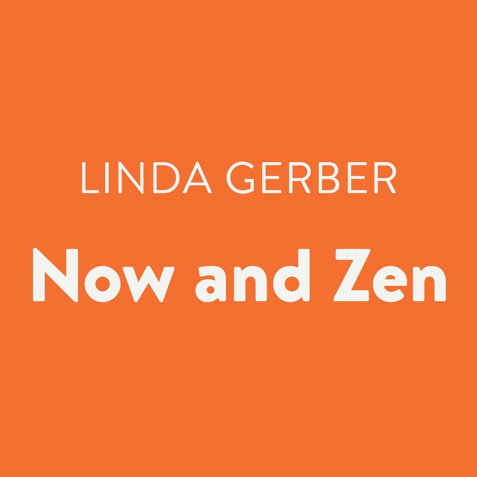 Now and Zen Audiobook, by Linda Gerber