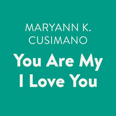 You Are My I Love You Audiobook, by Maryann K. Cusimano