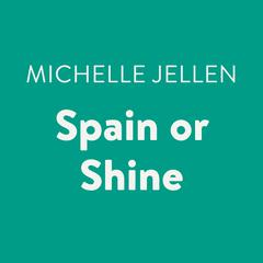 Spain or Shine Audiobook, by Michelle Jellen