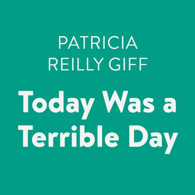 Today Was a Terrible Day Audiobook, by Patricia Reilly Giff