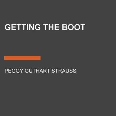 Getting the Boot Audiobook, by Peggy Guthart Strauss