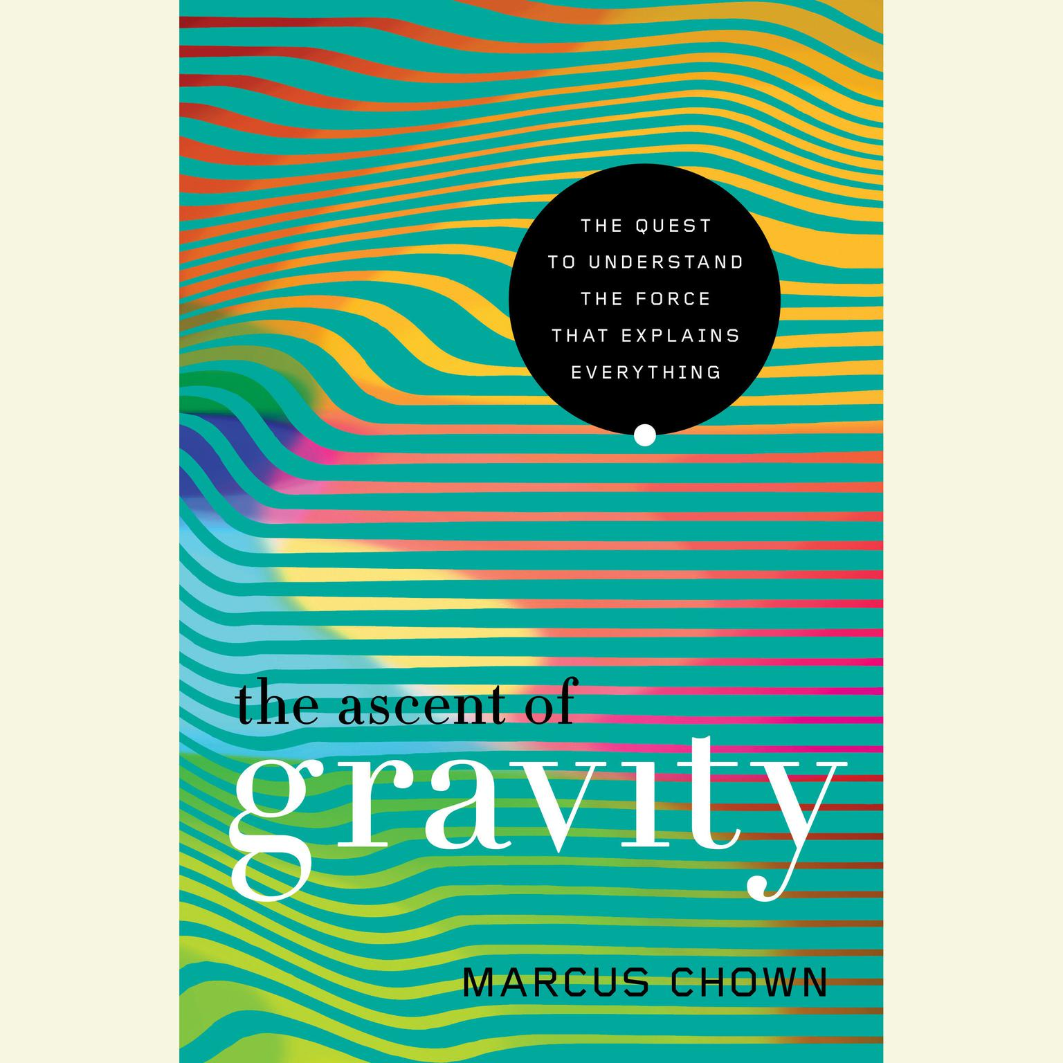 Printable The Ascent of Gravity: The Quest to Understand the Force that Explains Everything Audiobook Cover Art