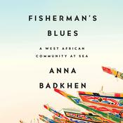 Fishermans Blues: A West African Community at Sea Audiobook, by Anna Badkhen|