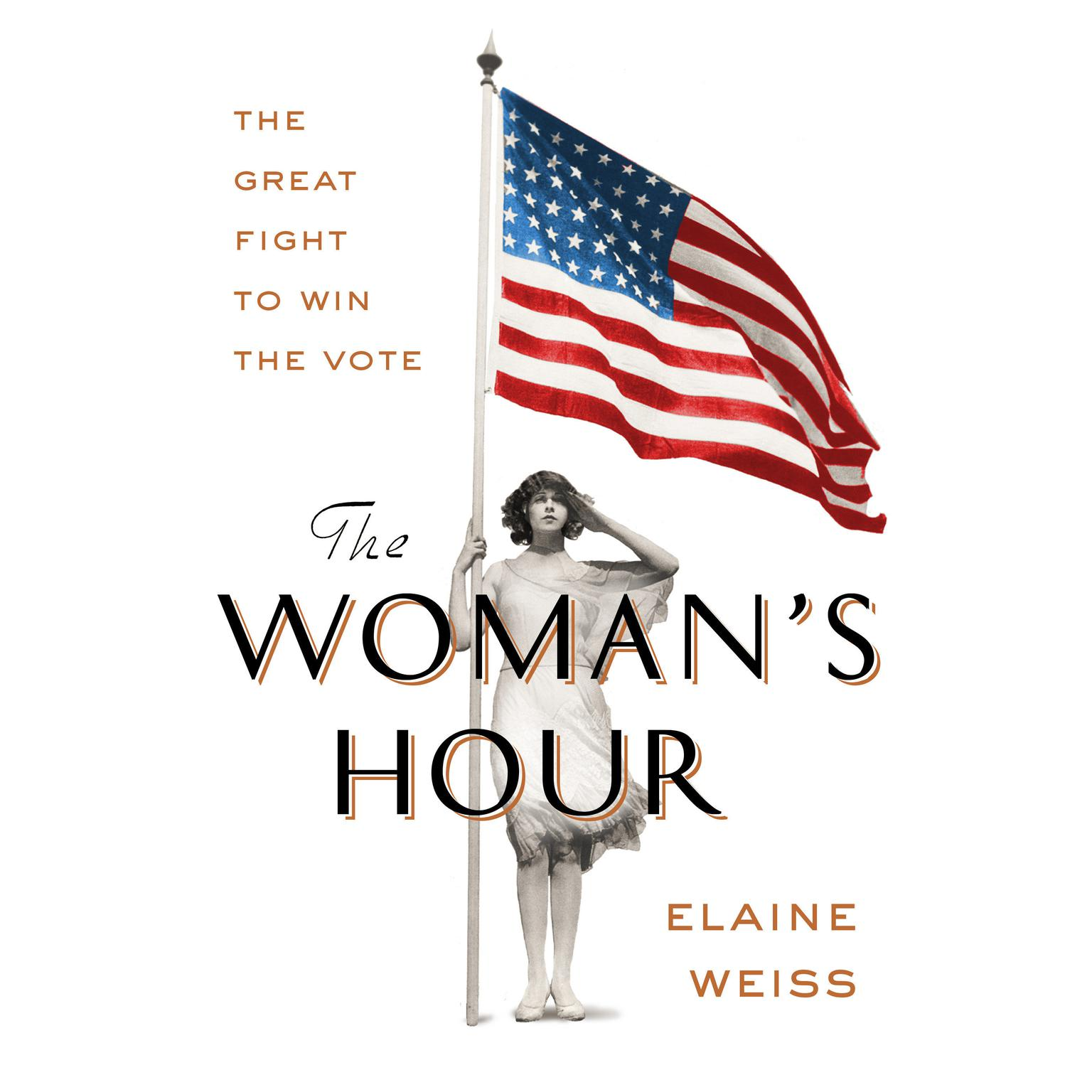 The Womans Hour: The Great Fight to Win the Vote Audiobook, by Elaine Weiss