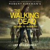 Robert Kirkmans The Walking Dead: Return to Woodbury: Return to Woodbury Audiobook, by Jay Bonansinga