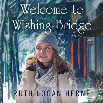 Welcome to Wishing Bridge Audiobook, by Ruth Logan Herne