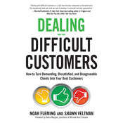 Dealing with Difficult Customers: How to Turn Demanding, Dissatisfied, and Disagreeable Clients Into Your Best Customers Audiobook, by Noah Fleming