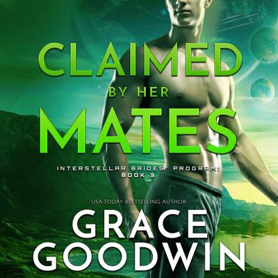 Claimed by Her Mates Audiobook, by Grace Goodwin