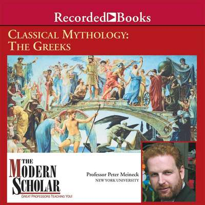 Classical Mythology: The Greeks Audiobook, by Peter Meineck