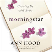 Morningstar: Growing Up With Books Audiobook, by Ann Hood