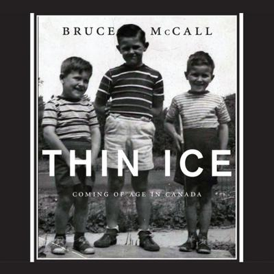 Thin Ice: Coming of Age in Canada Audiobook, by Bruce McCall
