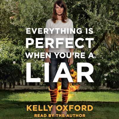 Everything Is Perfect When Youre a Liar Audiobook, by Kelly Oxford