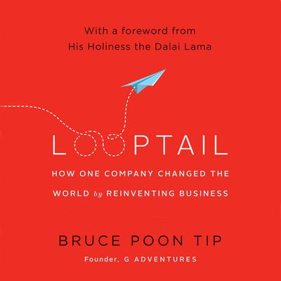 Looptail: How One Company Changed the World by Reinventing Business Audiobook, by Bruce Poon Tip