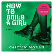 How To Build A Girl: A Novel Audiobook, by Caitlin Moran