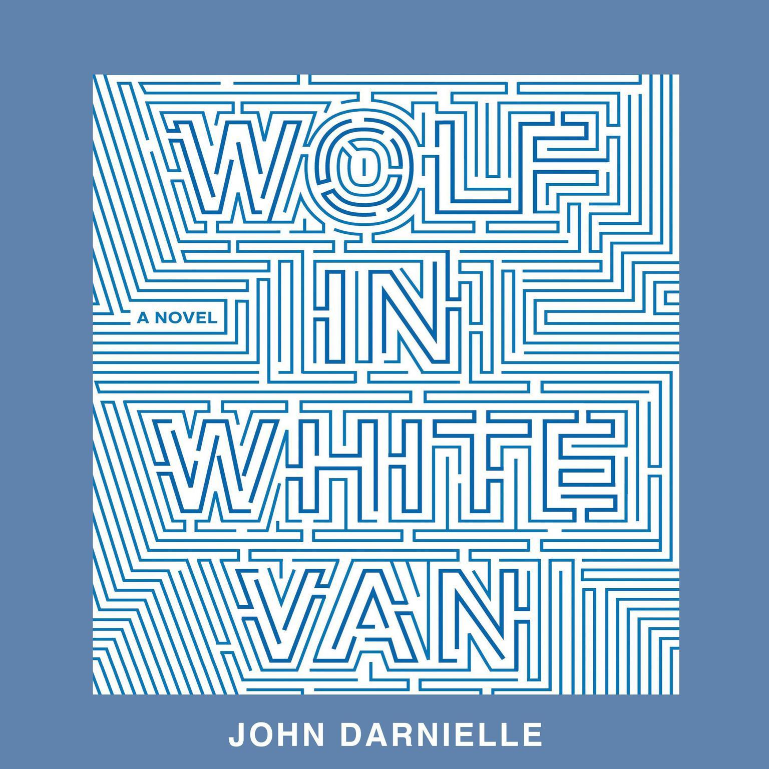 Wolf In White Van Audiobook, by John Darnielle